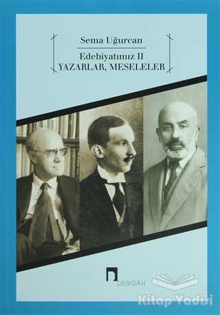 Dergah Yayınları - Edebiyatımız 2 - Yazarlar, Meseleler