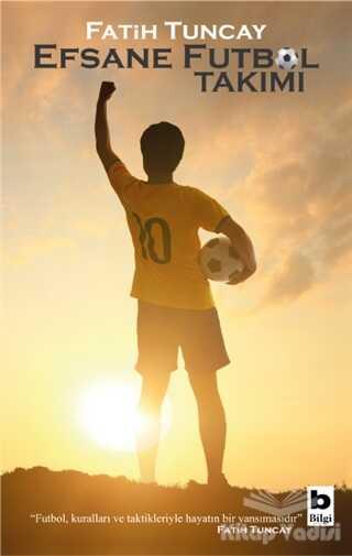 Bilgi Yayınevi - Efsane Futbol Takımı