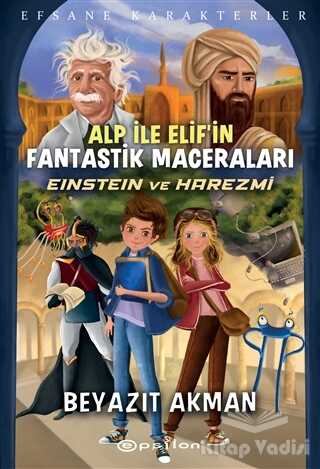Epsilon Yayınevi - Einstein ve Harezmi - Efsane Karakterler Alp İle Elif'in Fantastik Maceraları