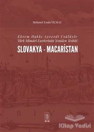 Kubbealtı Neşriyatı Yayıncılık - Ekrem Hakkı Ayverdi Usülüyle Türk Mimari Eserlerinin Yeniden Tesbiti Slovakya-Macaristan