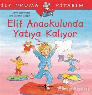 İş Bankası Kültür Yayınları - Elif Anaokulunda Yatıya Kalıyor