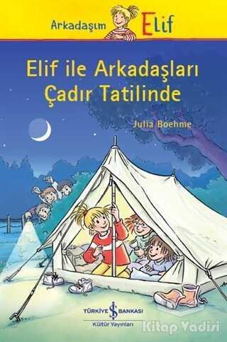 İş Bankası Kültür Yayınları - Elif ile Arkadaşları Çadır Tatilinde