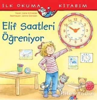 İş Bankası Kültür Yayınları - Elif Saatleri Öğreniyor - İlk Okuma Kitabım