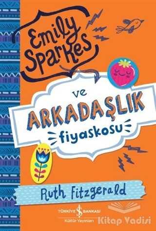 İş Bankası Kültür Yayınları - Emily Sparkes ve Arkadaşlık Fiyaskosu