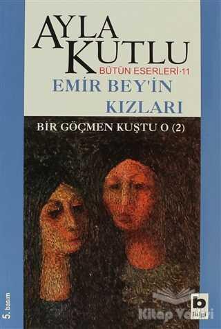Bilgi Yayınevi - Emir Bey'in Kızları Bir Göçmen Kuştu O (2)