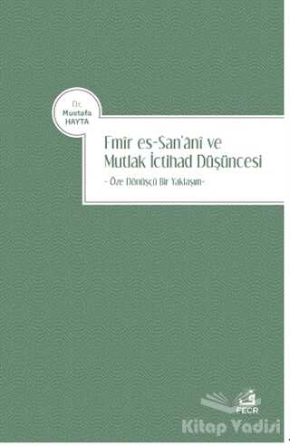 Fecr Yayınları - Emir es-San'ani ve Mutlak İctihad Düşüncesi