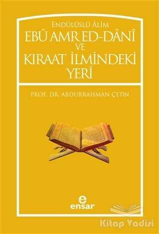 Ensar Neşriyat - Endülüslü Alim Ebu Amr Ed-Dani ve Kıraat İlmindeki Yeri
