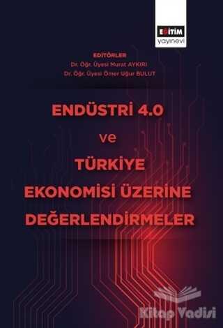 Eğitim Yayınevi - Ders Kitapları - Endüstri 4.0 ve Türkiye Ekonomisi Üzerine Değerlendirmeler