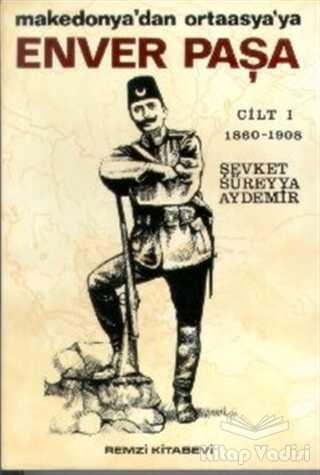 Remzi Kitabevi - Enver Paşa Cilt: 1 1860-1908 Makedonya'dan Ortaasya'ya