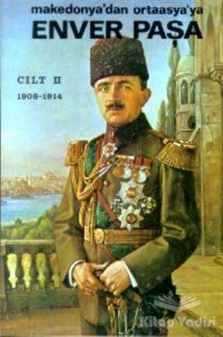 Remzi Kitabevi - Enver Paşa Cilt: 2 1908-1914 Makedonya'dan Ortaasya'ya
