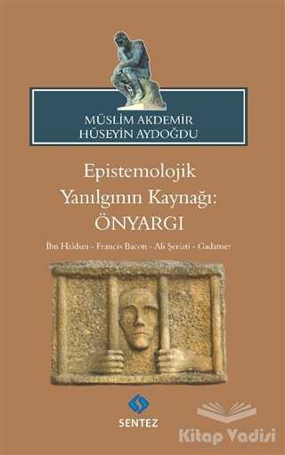 Sentez Yayınları - Epistemolojik Yanılgının Kaynağı: Önyargı