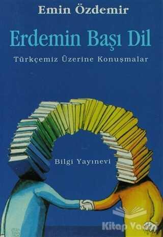 Bilgi Yayınevi - Erdemin Başı Dil Türkçemiz Üzerine Konuşmalar