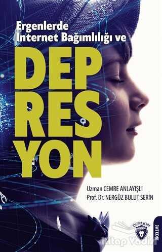 Dorlion Yayınevi - Ergenlerde İnternet Bağımlılığı ve Depresyon