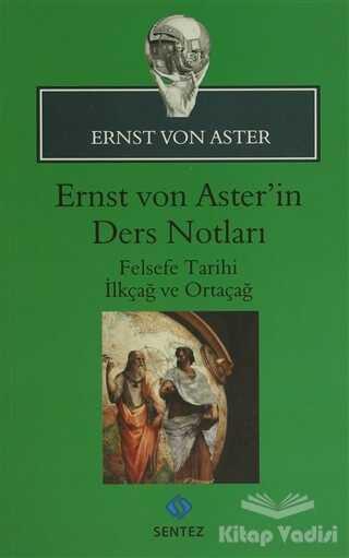 Sentez Yayınları - Ernst Von Aster'in Ders Notları