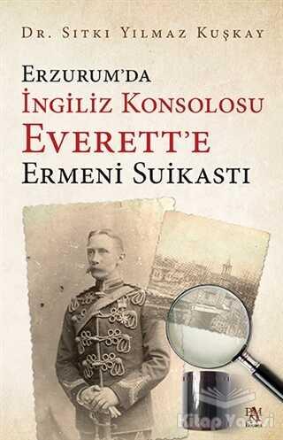 Panama Yayıncılık - Erzurum'da İngiliz Konsolosu Everett'e Ermeni Suikastı
