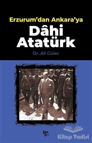 Halk Kitabevi - Erzurum'dan Ankara'ya Dahi Atatürk