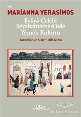 Yapı Kredi Yayınları - Evliya Çelebi Seyahatnamesi'nde Yemek Kültürü