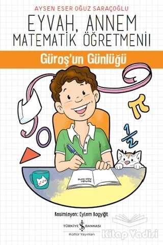 İş Bankası Kültür Yayınları - Eyvah, Annem Matematik Öğretmeni