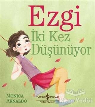 İş Bankası Kültür Yayınları - Ezgi İki Kez Düşünüyor