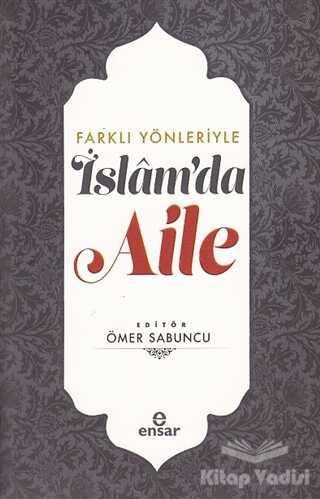 Ensar Neşriyat - Farklı Yönleriyle İslam'da Aile