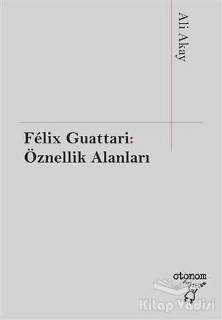 Otonom Yayıncılık - Felix Guattari: Öznellik Alanları