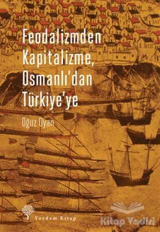 Yordam Kitap - Feodalizmden Kapitalizme Osmanlı'dan Türkiye'ye