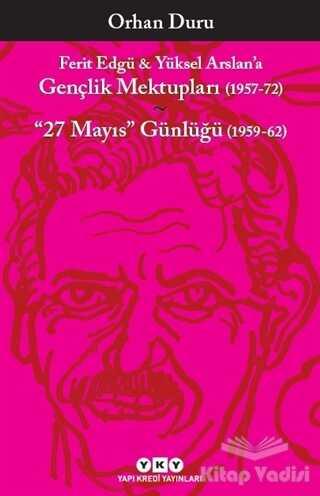 Yapı Kredi Yayınları - Ferit Edgü ve Yüksel Arslan'a - Gençlik Mektupları (1957-72) / 27 Mayıs Günlüğü (1959-62)
