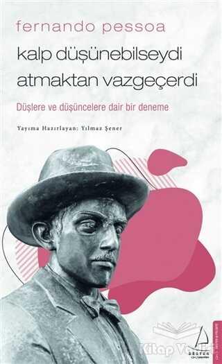 Destek Yayınları - Fernando Pessoa - Kalp Düşünebilseydi Atmaktan Vazgeçerdi