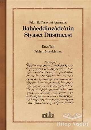Endülüs Yayınları - Fıkıh ile Tasavvuf Arasında: Bahaaeddinzaade'nin Siyaset Düşüncesi