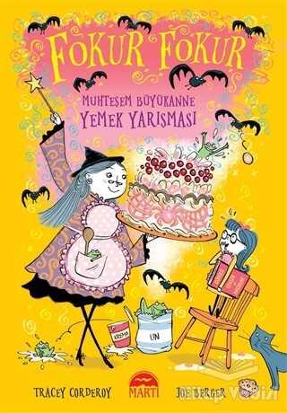 Martı Çocuk Yayınları - Fokur Fokur - Muhteşem Büyükanne Yemek Yarışması