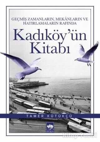 Ötüken Neşriyat - Geçmiş Zamanların, Mekanların ve Hatırlamaların Rafında Kadıköy'ün Kitabı