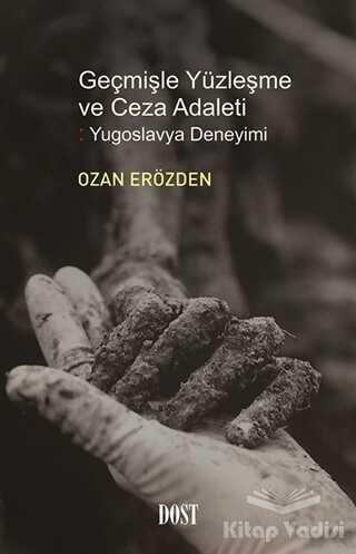 Dost Kitabevi Yayınları - Geçmişle Yüzleşme ve Ceza Adaleti: Yugoslavya Deneyimi