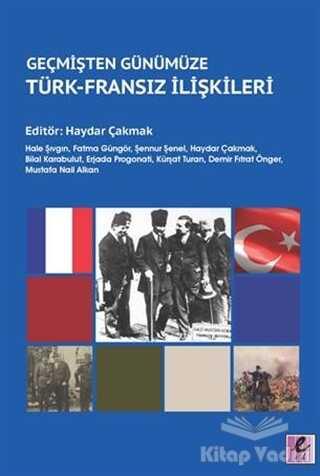 Efil Yayınevi - Geçmişten Günümüze Türk - Fransız İlişkileri