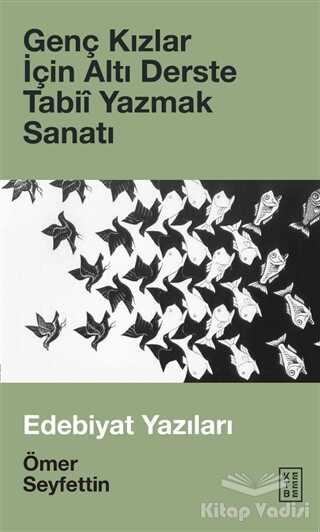 Ketebe Yayınları - Genç Kızlar İçin Altı Derste Tabii Yazmak Sanatı