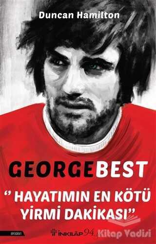 İnkılap Kitabevi - George Best - Hayatımın En Kötü Yirmi Dakikası
