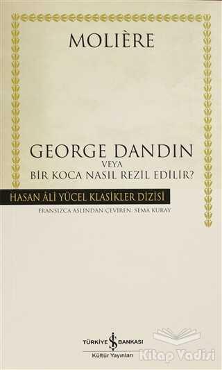 İş Bankası Kültür Yayınları - George Dandin veya Bir Koca Nasıl Rezil Edilir?