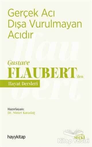 Hayykitap - Gerçek Acı Dışa Vurulmayan Acıdır - Gustave Flaubert'den Hayat Dersleri