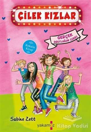 Yakamoz Yayınevi - Gerçek Dostluğun Sırrı - Çilek Kızlar