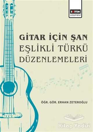 Eğitim Yayınevi - Ders Kitapları - Gitar İçin Şan Eşlikli Türkü Düzenlemeleri