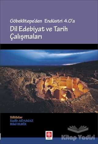Ekin Basım Yayın - Akademik Kitaplar - Göbeklitepe'den Endüstri 4.0'a - Dil Edebiyat ve Tarih Çalışmaları