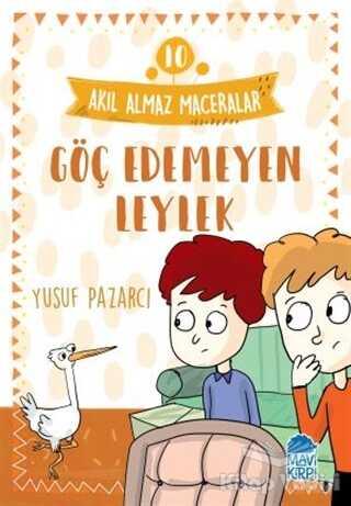 Mavi Kirpi Yayınları - Göç Edemeyen Leylek - Akıl Almaz Maceralar 10