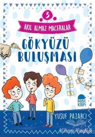 Mavi Kirpi Yayınları - Gökyüzü Buluşması - Akıl Almaz Maceralar 3