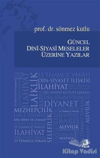 Fecr Yayınları - Güncel Dini - Siyasi Meseleler Üzerine Yazılar
