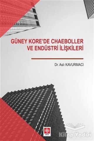 Ekin Basım Yayın - Akademik Kitaplar - Güney Kore'de Chaeboller ve Endüstri İlişkileri