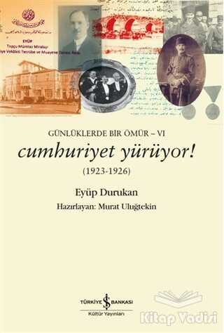 İş Bankası Kültür Yayınları - Günlüklerde Bir Ömür 6 - Cumhuriyet Yürüyor! (1923-1926)