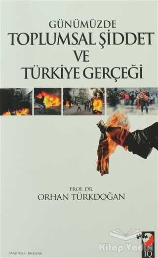 IQ Kültür Sanat Yayıncılık - Günümüzde Toplumsal Şiddet ve Türkiye Gerçeği