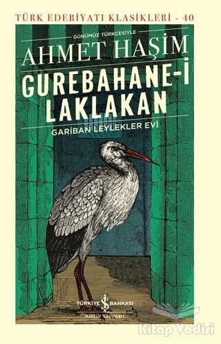 İş Bankası Kültür Yayınları - Gurebahane-i Laklakan - Gariban Leylekler Evi (Ciltli)