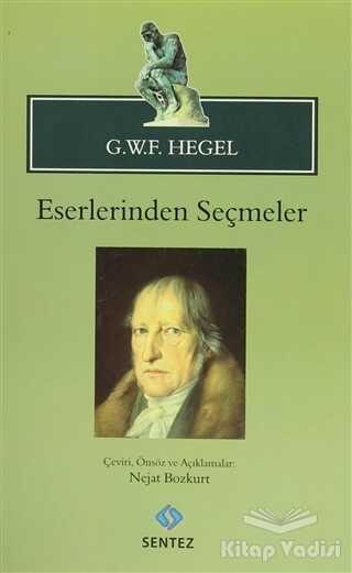 Sentez Yayınları - G.W.F. Hegel - Eserlerinden Seçmeler