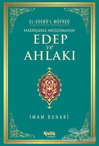 Çelik Yayınevi - Hadislerle Müslümanın Edep ve Ahlakı (Ciltli - Şamua)