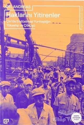 Koç Üniversitesi Yayınları - Haklarını Yitirenler Çin'de Endüstriyel Yurttaşlığın Yükselişi ve Çöküşü